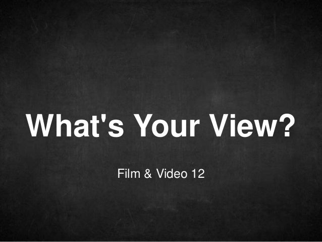 Film & Video 12 What's Your View?