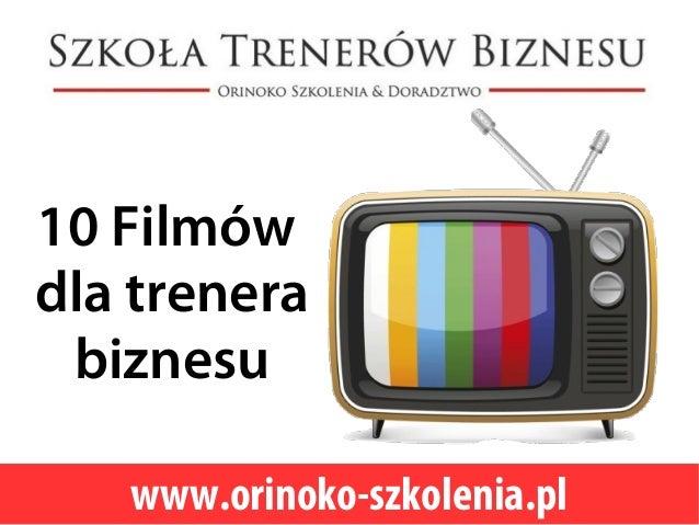 10 Filmów dla trenera biznesu www.orinoko-szkolenia.pl