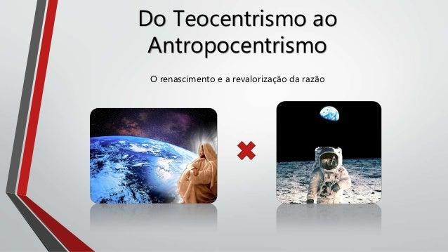 Do Teocentrismo ao Antropocentrismo O renascimento e a revalorização da razão
