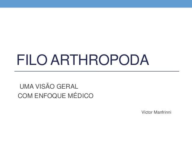 FILO ARTHROPODA UMA VISÃO GERAL COM ENFOQUE MÉDICO Víctor Manfrinni