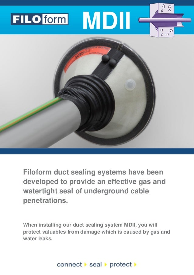 MDII  Filoform duct sealing systems have been developed to provide an effective gas and watertight seal of underground cab...