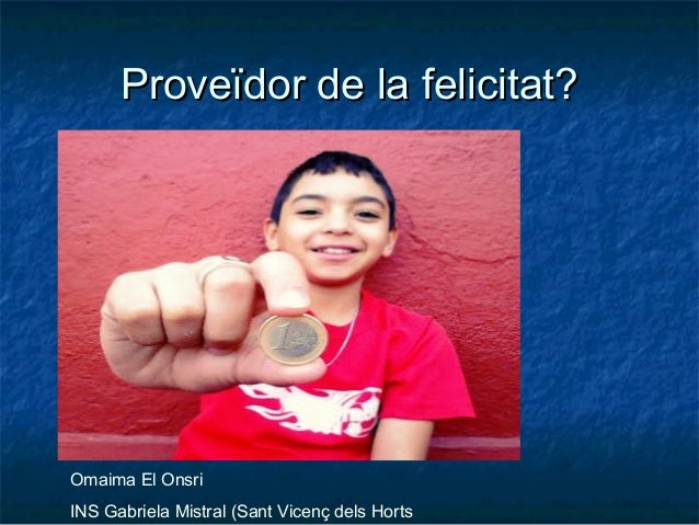 Proveïdor de la felicitat?  Omaima El Onsri INS Gabriela Mistral (Sant Vicenç dels Horts