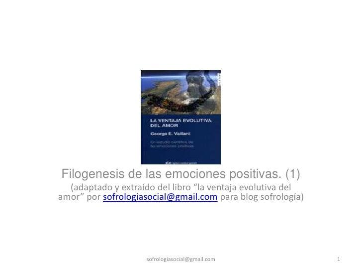 """Filogenesis de las emociones positivas. (1)  (adaptado y extraído del libro """"la ventaja evolutiva delamor"""" por sofrologias..."""