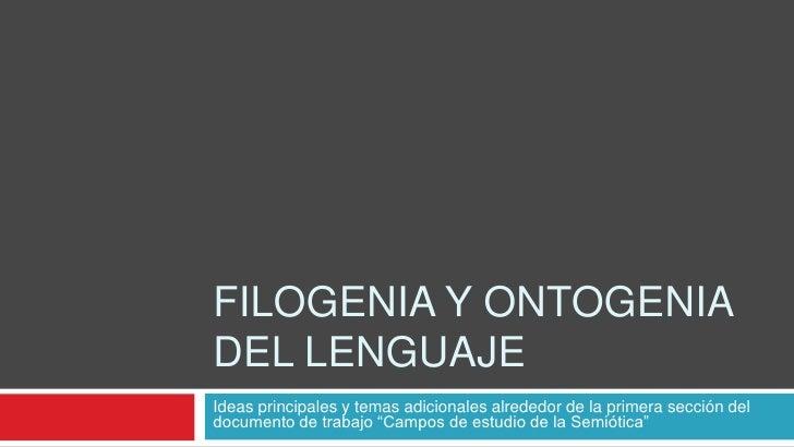 FILOGENIA Y ONTOGENIA DEL LENGUAJE Ideas principales y temas adicionales alrededor de la primera sección del documento de ...