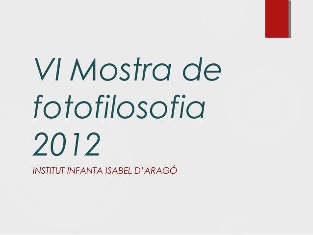 VI Mostra de fotofilosofia 2012 INSTITUT INFANTA ISABEL D'ARAGÓ