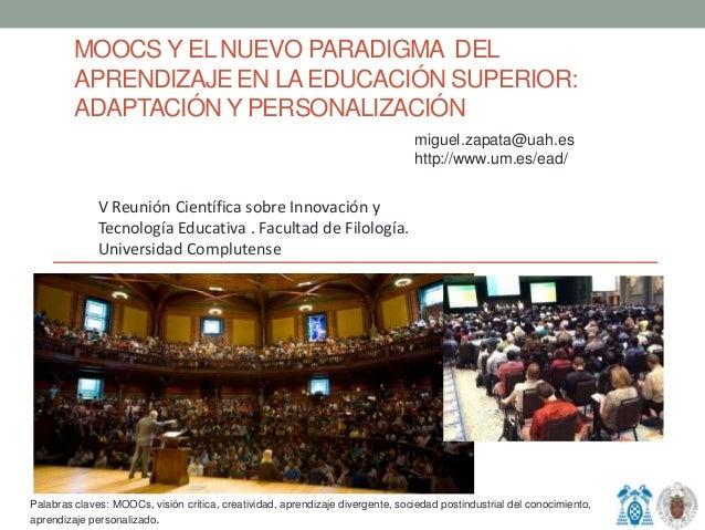 MOOCS Y EL NUEVO PARADIGMA DELAPRENDIZAJE EN LAEDUCACIÓN SUPERIOR:ADAPTACIÓN Y PERSONALIZACIÓNPalabras claves: MOOCs, visi...