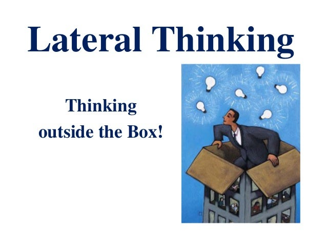 Lateral Thinking Thinking outside the Box!