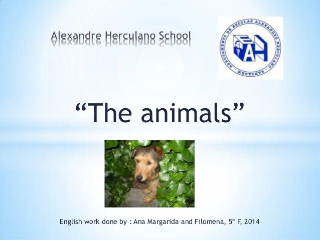 """The animals"" English work done by : Ana Margarida and Filomena, 5º F, 2014"
