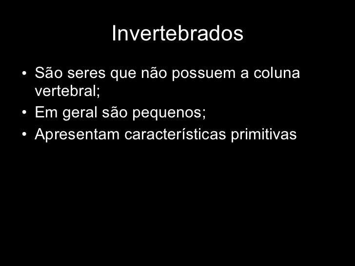 Invertebrados <ul><li>São seres que não possuem a coluna vertebral; </li></ul><ul><li>Em geral são pequenos; </li></ul><ul...