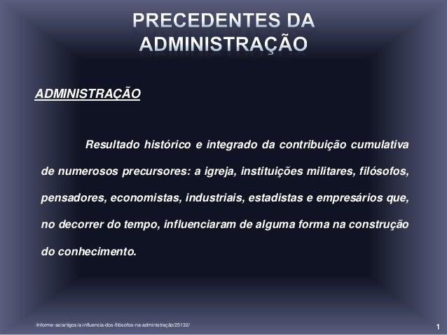 ADMINISTRAÇÃO                      Resultado histórico e integrado da contribuição cumulativa  de numerosos precursores: a...