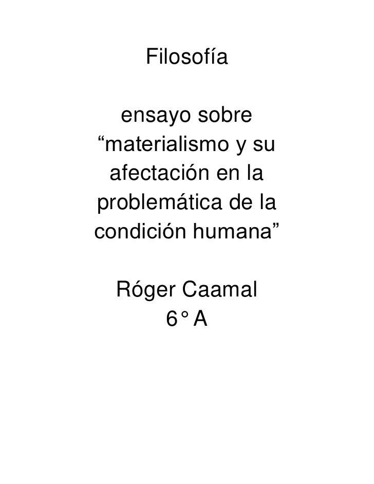 """Filosofía  ensayo sobre""""materialismo y su afectación en laproblemática de lacondición humana""""  Róger Caamal      6° A"""
