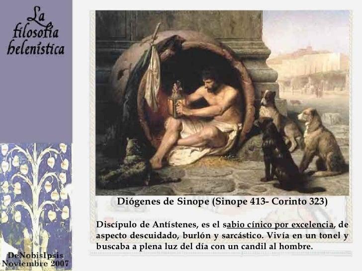 Diógenes de Sinope (Sinope 413- Corinto 323) Discípulo de Antístenes, es el s abio cínico por excelencia , de aspecto desc...
