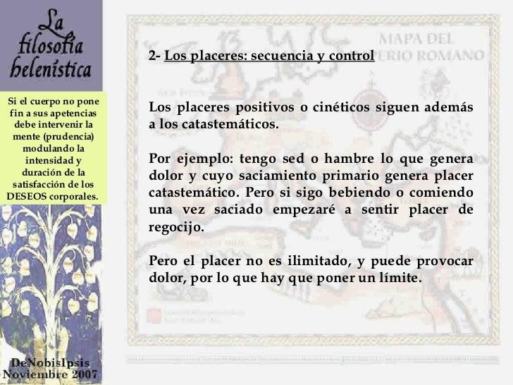 2-  Los placeres: secuencia y control Los placeres positivos o cinéticos siguen además a los catastemáticos.  Por ejemplo:...