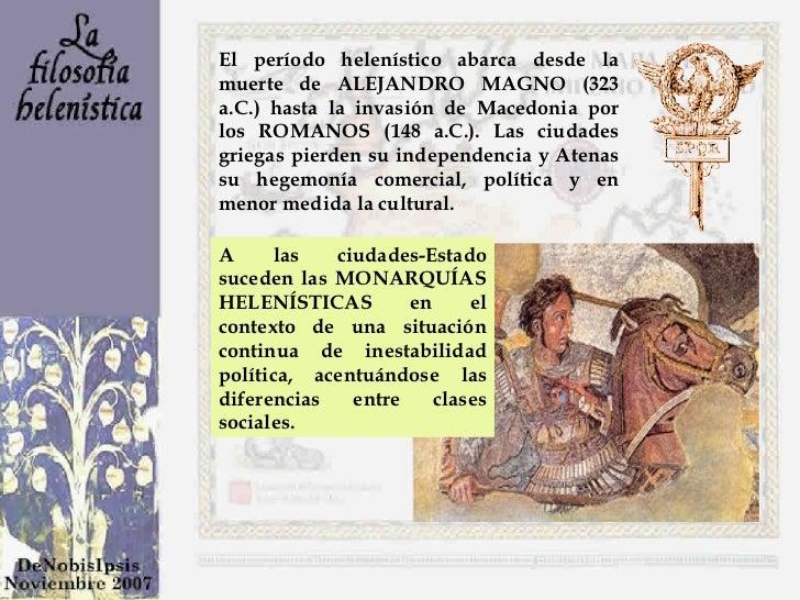 El período helenístico abarca desde la muerte de ALEJANDRO MAGNO (323 a.C.) hasta la invasión de Macedonia por los ROMANOS...