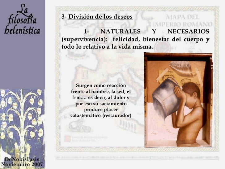3-  División de los deseos 1- NATURALES Y NECESARIOS (supervivencia):  felicidad, bienestar del cuerpo y todo lo relativo ...