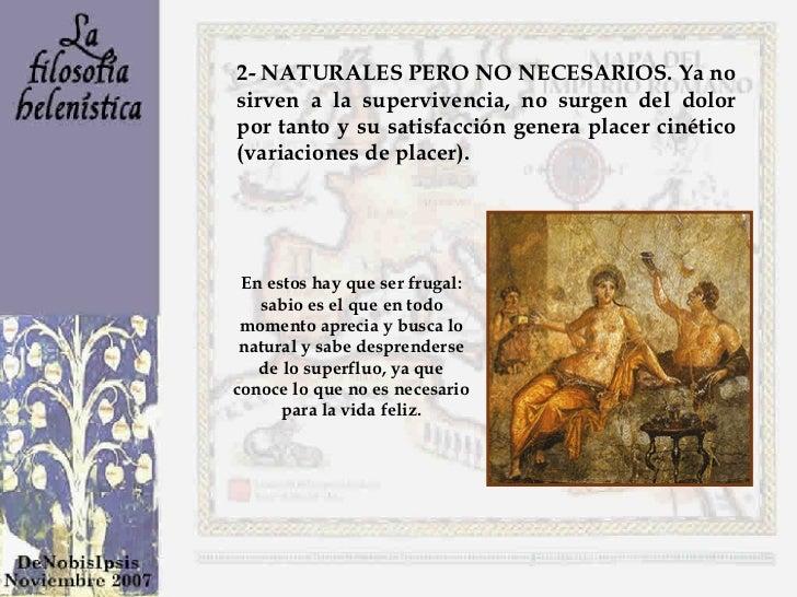 2- NATURALES PERO NO NECESARIOS. Ya no sirven a la supervivencia, no surgen del dolor por tanto y su satisfacción genera p...