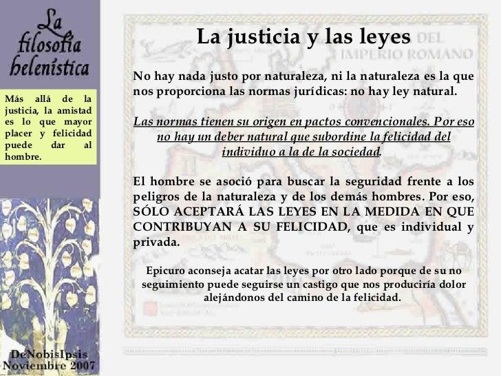 La justicia y las leyes No hay nada justo por naturaleza, ni la naturaleza es la que nos proporciona las normas jurídicas:...