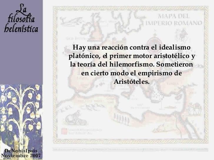 Hay una reacción contra el idealismo platónico, el primer motor aristotélico y la teoría del hilemorfismo. Sometieron en c...