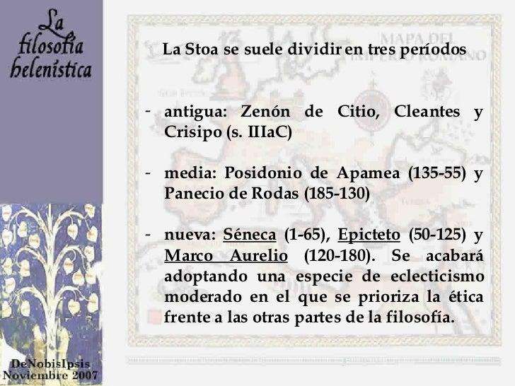 <ul><li>La Stoa se suele dividir en tres períodos </li></ul><ul><li>antigua: Zenón de Citio, Cleantes y Crisipo (s. IIIaC)...