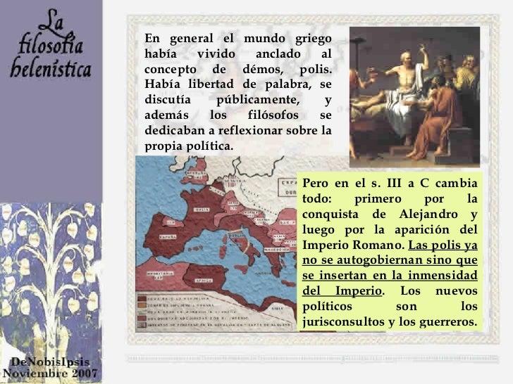 En general el mundo griego había vivido anclado al concepto de démos, polis. Había libertad de palabra, se discutía públic...
