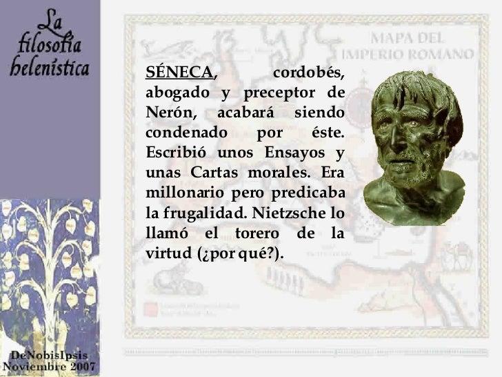 SÉNECA , cordobés, abogado y preceptor de Nerón, acabará siendo condenado por éste. Escribió unos Ensayos y unas Cartas mo...