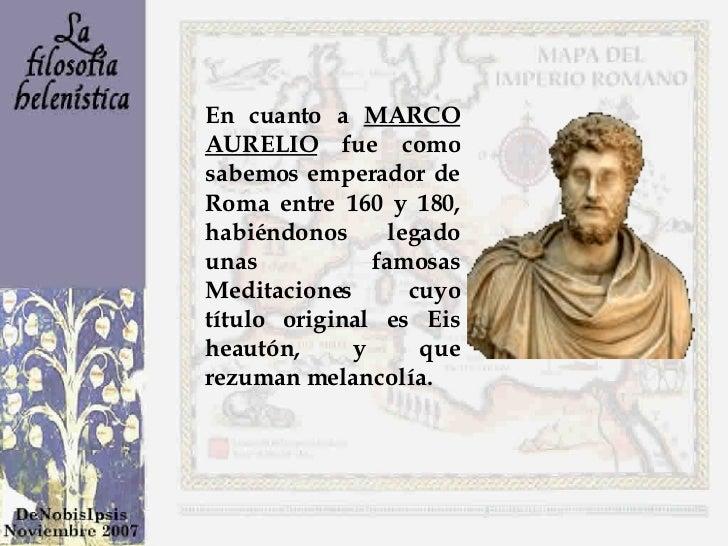 En cuanto a  MARCO AURELIO  fue como sabemos emperador de Roma entre 160 y 180, habiéndonos legado unas famosas Meditacion...