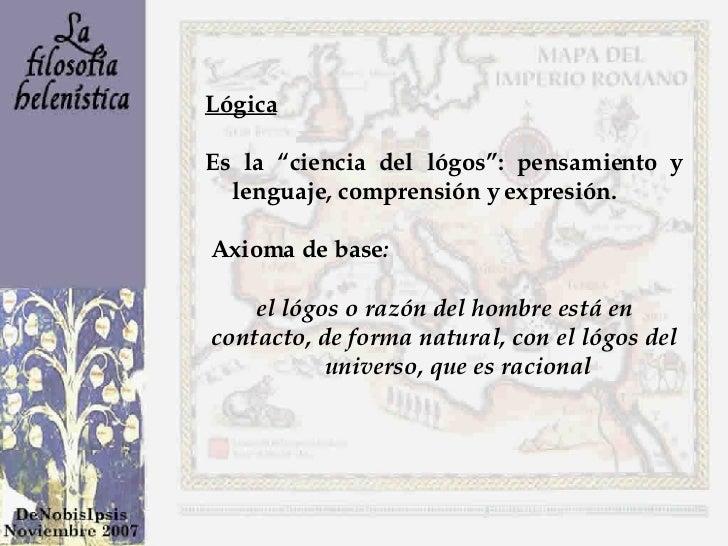 """Lógica Es la """"ciencia del lógos"""": pensamiento y lenguaje, comprensión y expresión. Axioma de base :  el lógos o razón del ..."""