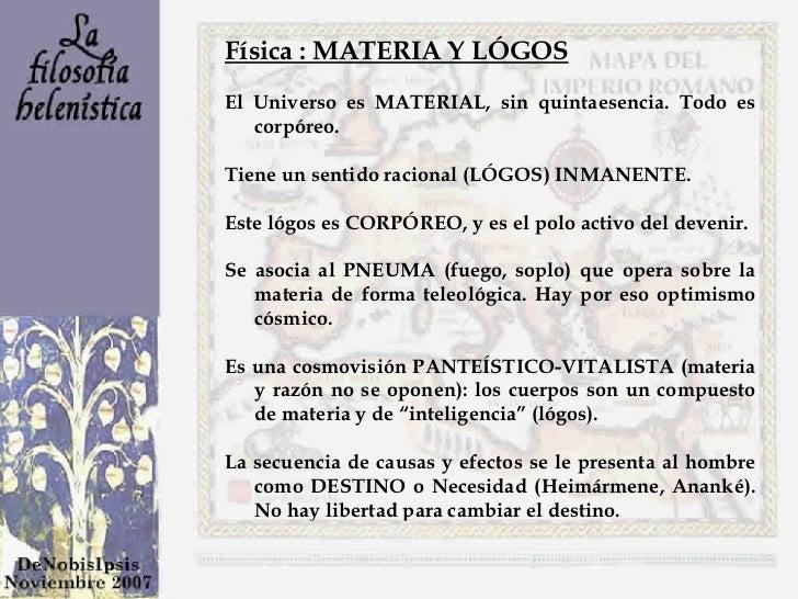 Física : MATERIA Y LÓGOS El Universo es MATERIAL, sin quintaesencia. Todo es corpóreo. Tiene un sentido racional (LÓGOS) I...