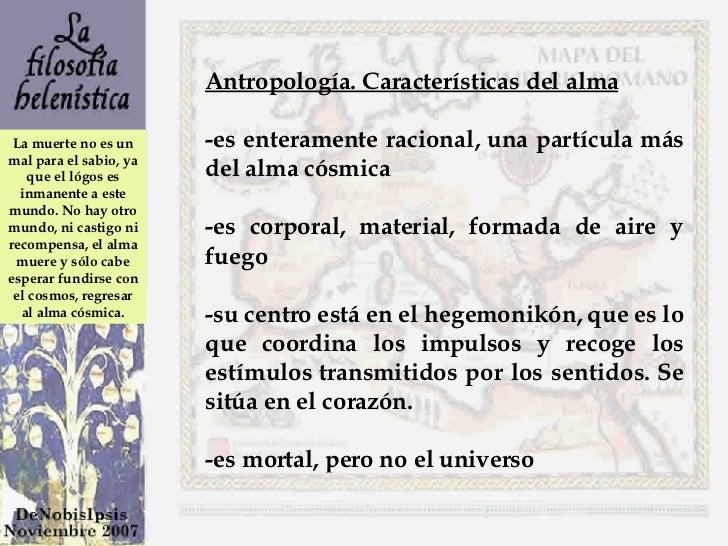 Antropología. Características del alma -es enteramente racional, una partícula más del alma cósmica -es corporal, material...