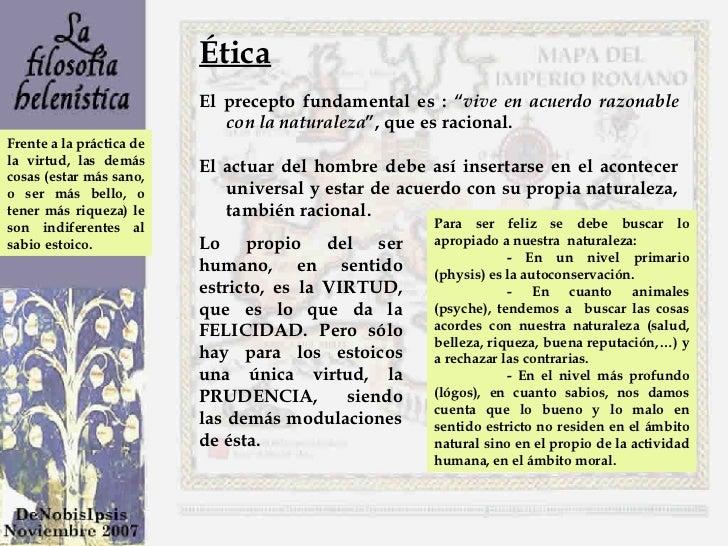 """Ética El precepto fundamental es : """" vive en acuerdo razonable con la naturaleza """", que es racional. El actuar del hombre ..."""