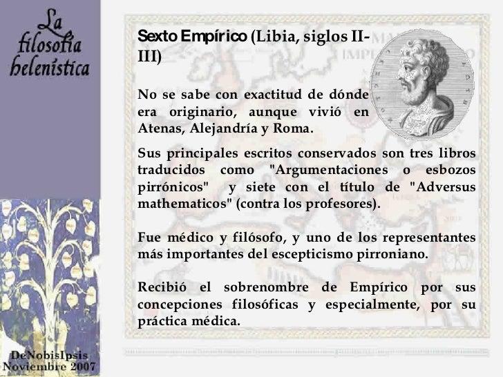 Sexto Empírico  (Libia, siglos II-III) No se sabe con exactitud de dónde era originario, aunque vivió en Atenas, Alejandrí...