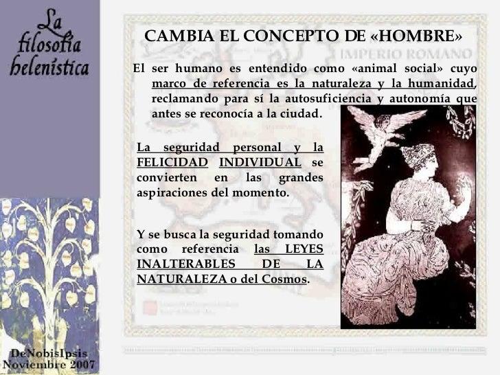 CAMBIA EL CONCEPTO DE «HOMBRE »   El ser humano es entendido como «animal social» cuyo  marco de referencia es la naturale...