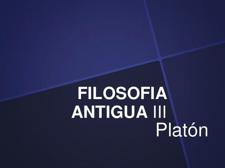 FILOSOFIAANTIGUA III         Platón