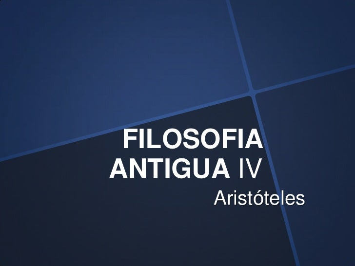 FILOSOFIAANTIGUA IV      Aristóteles