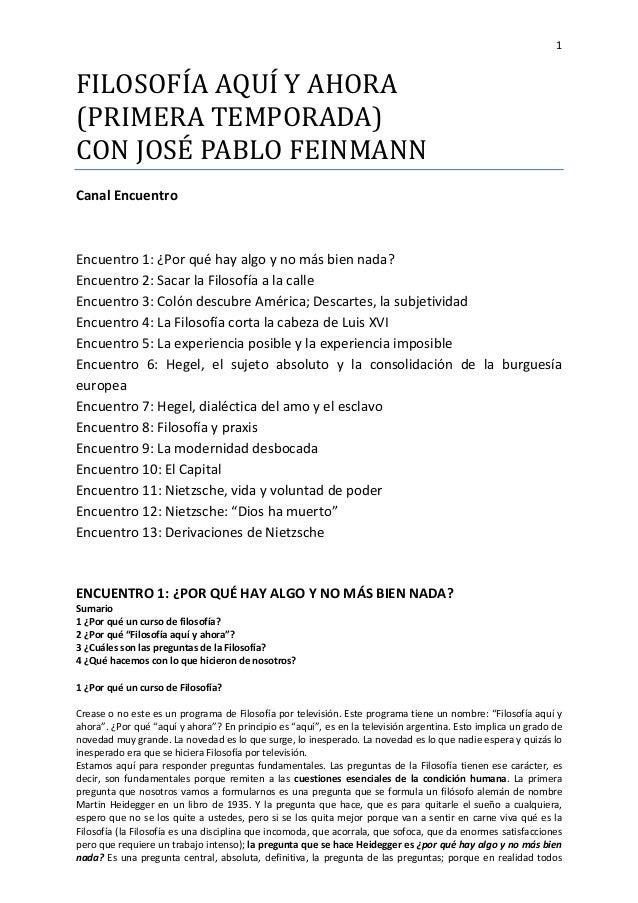 1 FILOSOFÍA AQUÍ Y AHORA (PRIMERA TEMPORADA) CON JOSÉ PABLO FEINMANN Canal Encuentro Encuentro 1: ¿Por qué hay algo y no m...