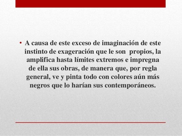 • A causa de este exceso de imaginación de este  instinto de exageración que le son propios, la  amplifica hasta límites e...