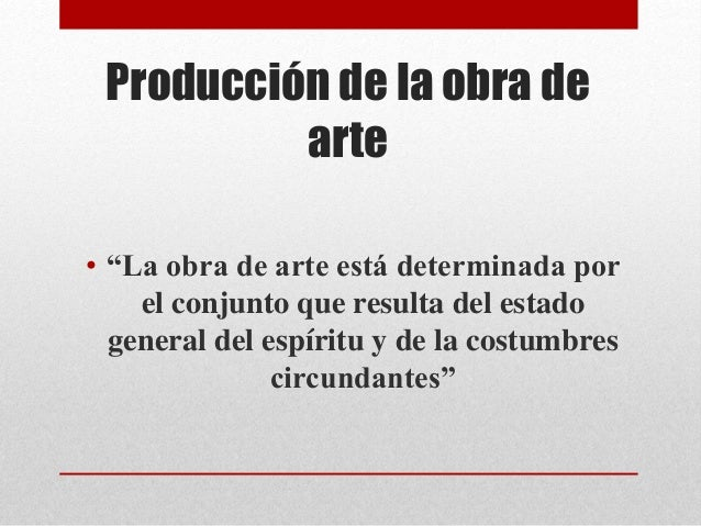 """Producción de la obra de  arte  • """"La obra de arte está determinada por  el conjunto que resulta del estado  general del e..."""