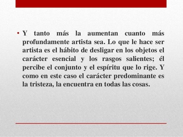 • Y tanto más la aumentan cuanto más  profundamente artista sea. Lo que le hace ser  artista es el hábito de desligar en l...