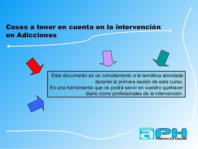 Cosas a tener en cuenta en la intervención en Adicciones Este documento es un complemento a la temática abordada durante l...