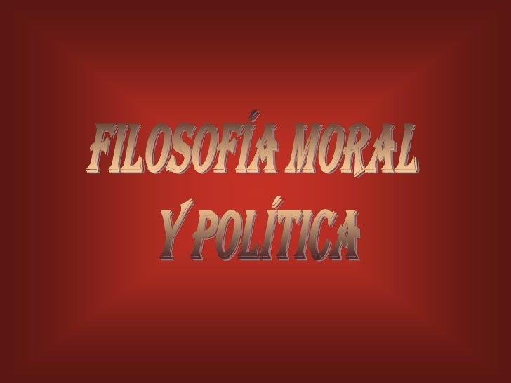 filosofía moral <br />y política<br />