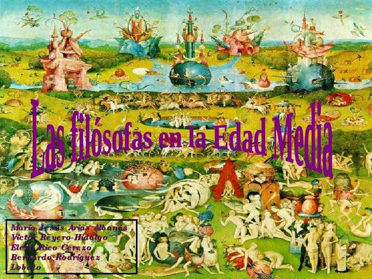 Las filósofas en la Edad Media María Jesús Arias Albanés Víctor Reyero Hidalgo Elena Rico Cerezo Bernardo Rodríguez Lobato