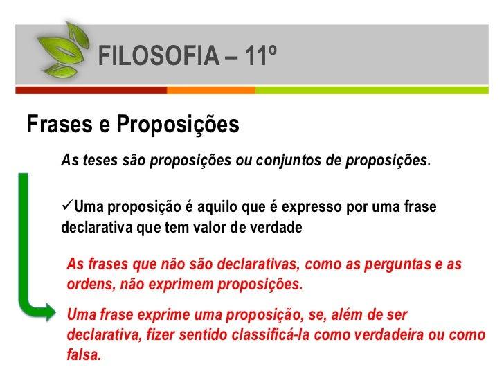 FILOSOFIA – 11ºFrases e Proposições   As teses são proposições ou conjuntos de proposições.   Uma proposição é aquilo que...