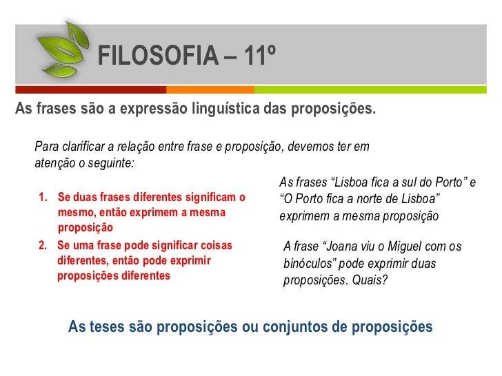 FILOSOFIA – 11ºAs frases são a expressão linguística das proposições.  Para clarificar a relação entre frase e proposição,...