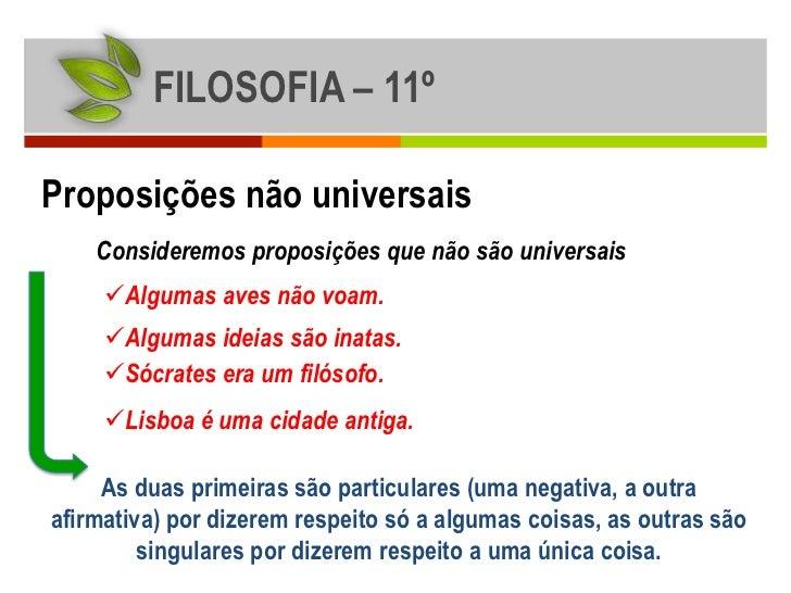 FILOSOFIA – 11ºProposições não universais    Consideremos proposições que não são universais     Algumas aves não voam.  ...