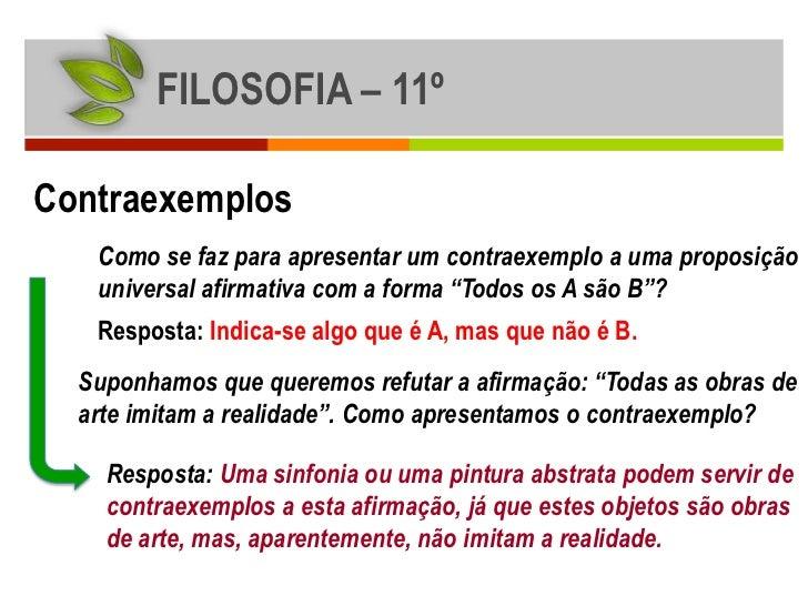 FILOSOFIA – 11ºContraexemplos   Como se faz para apresentar um contraexemplo a uma proposição   universal afirmativa com a...