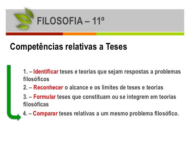 FILOSOFIA – 11ºCompetências relativas a Teses   1. – Identificar teses e teorias que sejam respostas a problemas   filosóf...
