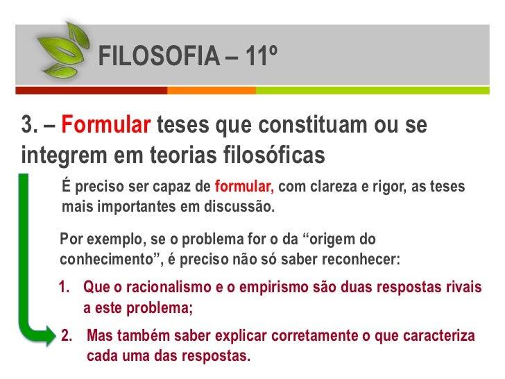 FILOSOFIA – 11º3. – Formular teses que constituam ou seintegrem em teorias filosóficas    É preciso ser capaz de formular,...