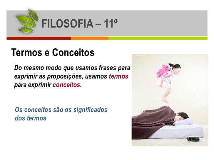 FILOSOFIA – 11ºTermos e ConceitosDo mesmo modo que usamos frases paraexprimir as proposições, usamos termospara exprimir c...