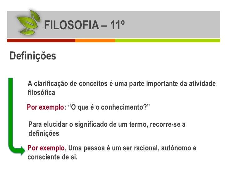 """FILOSOFIA – 11ºDefinições   A clarificação de conceitos é uma parte importante da atividade   filosófica   Por exemplo: """"O..."""