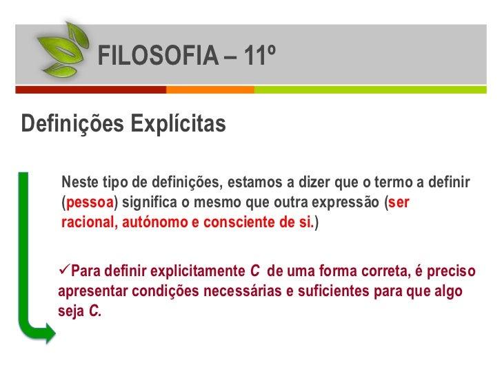 FILOSOFIA – 11ºDefinições Explícitas    Neste tipo de definições, estamos a dizer que o termo a definir    (pessoa) signif...